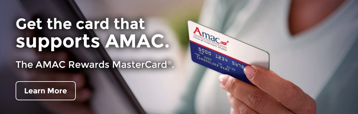 Get the card that supports AMAC. The AMAC Rewards MasterCard(R). Learn More.