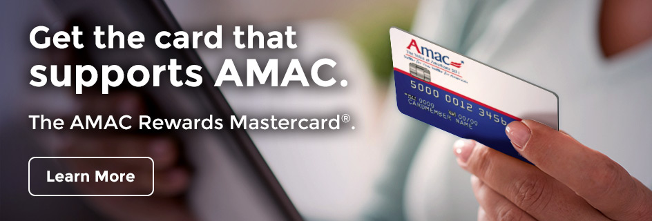 Get the card that supports AMAC. The AMAC Rewards Mastercard.