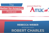 Better For America Podcast: Election Fallout – Rebecca Weber Interviews Robert Charles